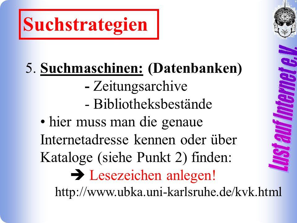 5. Suchmaschinen: (Datenbanken) - Zeitungsarchive - Bibliotheksbestände hier muss man die genaue Internetadresse kennen oder über Kataloge (siehe Punk