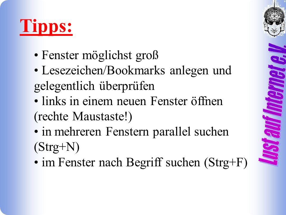 Tipps: Fenster möglichst groß Lesezeichen/Bookmarks anlegen und gelegentlich überprüfen links in einem neuen Fenster öffnen (rechte Maustaste!) in mehreren Fenstern parallel suchen (Strg+N) im Fenster nach Begriff suchen (Strg+F)