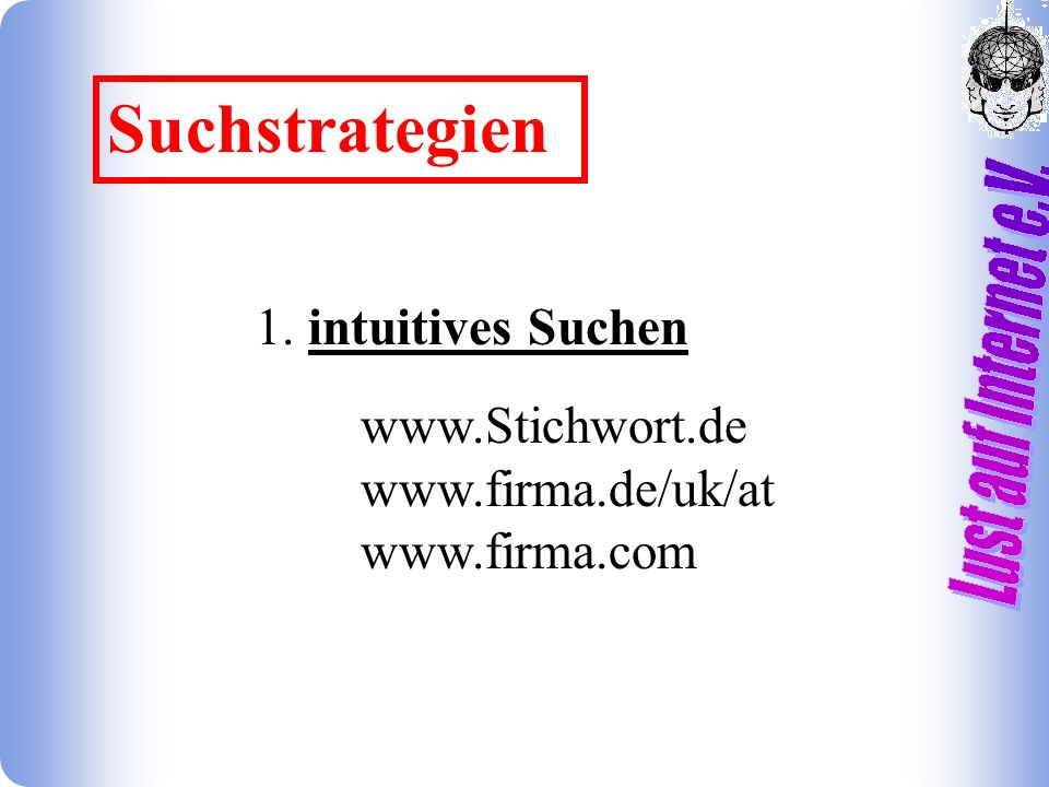 1. intuitives Suchen www.Stichwort.de www.firma.de/uk/at www.firma.com Suchstrategien