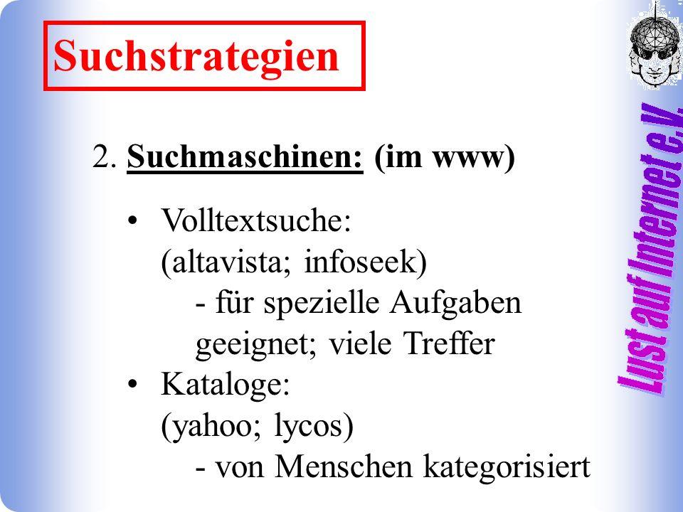 2. Suchmaschinen: (im www) Volltextsuche: (altavista; infoseek) - für spezielle Aufgaben geeignet; viele Treffer Kataloge: (yahoo; lycos) - von Mensch