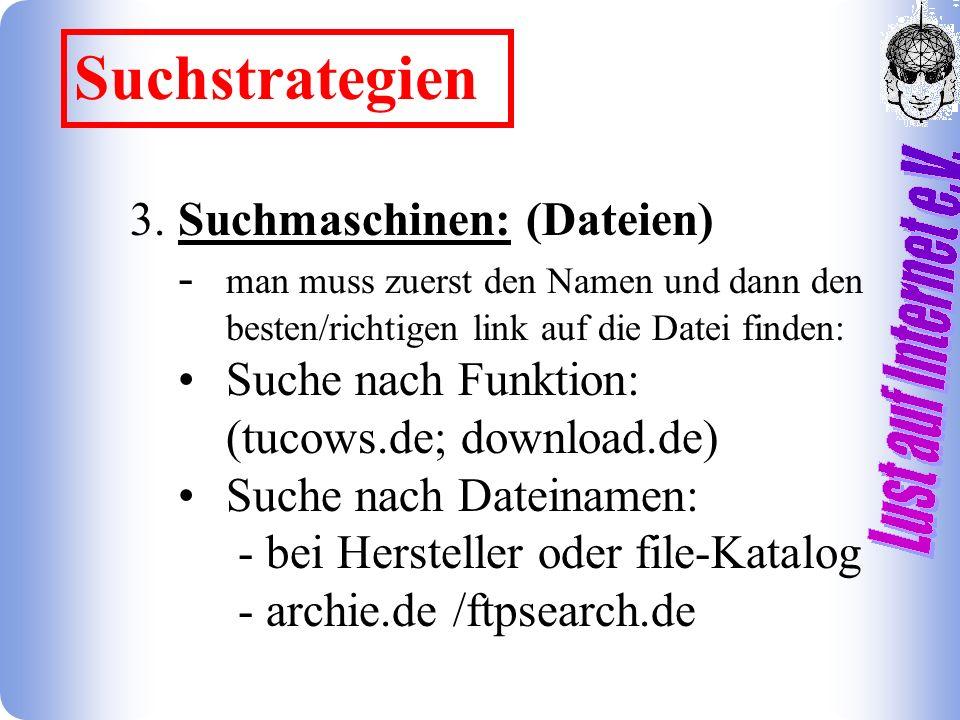 3. Suchmaschinen: (Dateien) - man muss zuerst den Namen und dann den besten/richtigen link auf die Datei finden: Suche nach Funktion: (tucows.de; down