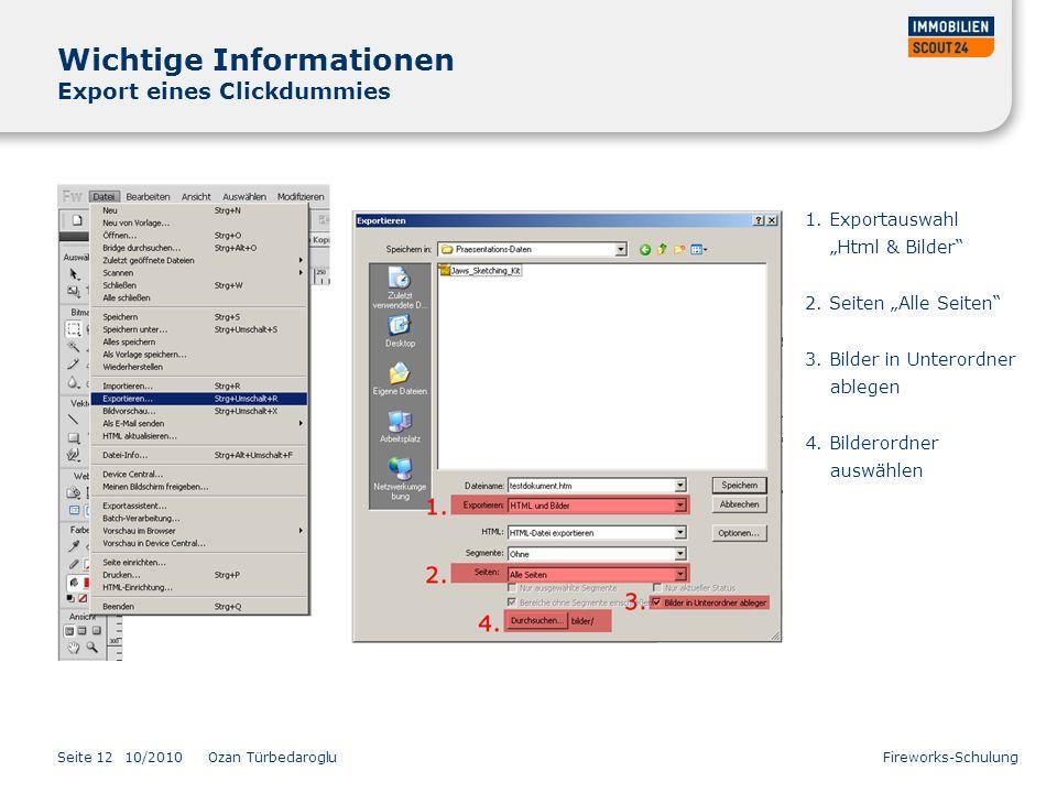 Seite 12 Wichtige Informationen Export eines Clickdummies 10/2010 Ozan Türbedaroglu Fireworks-Schulung 1. Exportauswahl Html & Bilder 2. Seiten Alle S