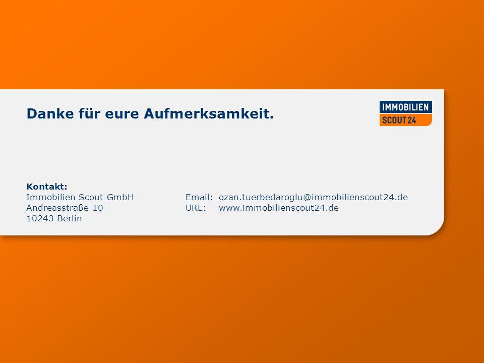 www.immobilienscout24.de Kontakt: Immobilien Scout GmbH Andreasstraße 10 10243 Berlin Email:ozan.tuerbedaroglu@immobilienscout24.de URL:www.immobilien