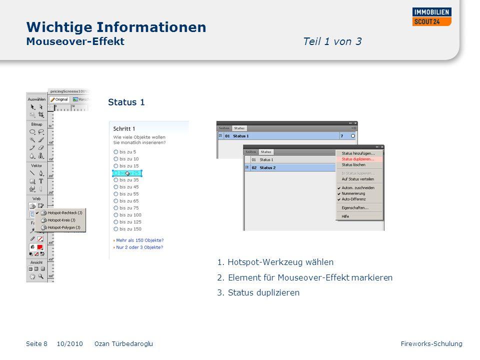 Seite 810/2010 Ozan Türbedaroglu Fireworks-Schulung Wichtige Informationen Mouseover-Effekt Teil 1 von 3 1. Hotspot-Werkzeug wählen 2. Element für Mou