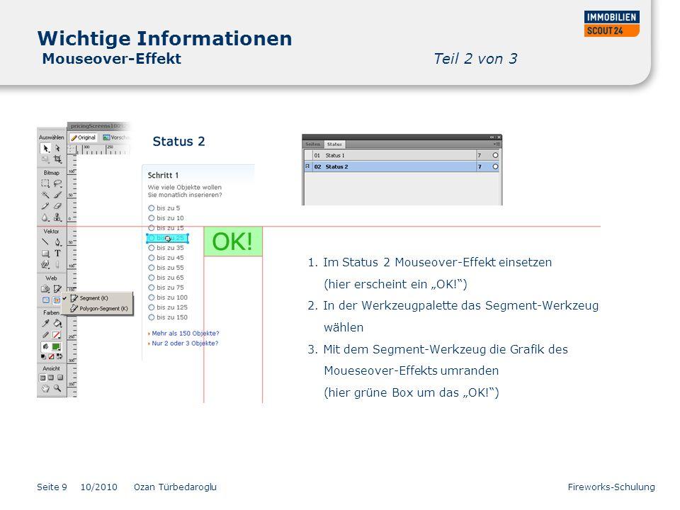 Seite 9 Wichtige Informationen Mouseover-Effekt Teil 2 von 3 10/2010 Ozan Türbedaroglu Fireworks-Schulung 1. Im Status 2 Mouseover-Effekt einsetzen (h
