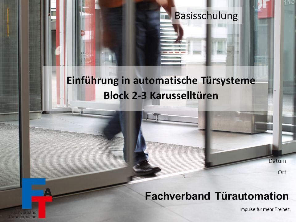 Impulse für mehr Freiheit. Basisschulung – Block 2-3 – Karusselltüren / 1 Sachkundeschulung / 1 Fachverband Türautomation Impulse für mehr Freiheit. E