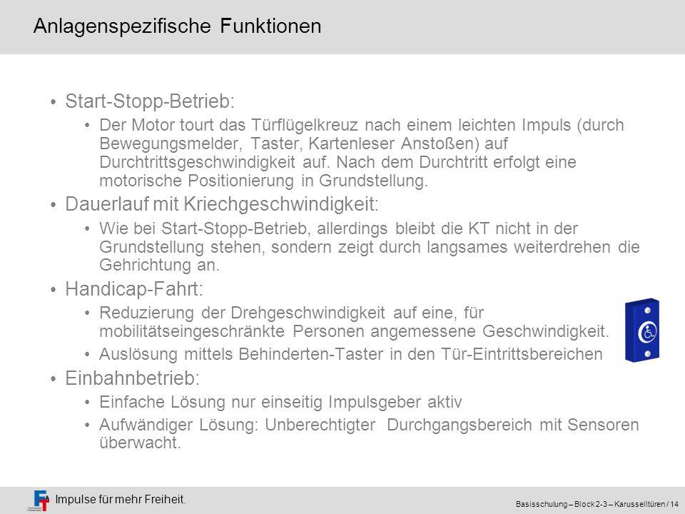Impulse für mehr Freiheit. Basisschulung – Block 2-3 – Karusselltüren / 14 Anlagenspezifische Funktionen Start-Stopp-Betrieb: Der Motor tourt das Türf