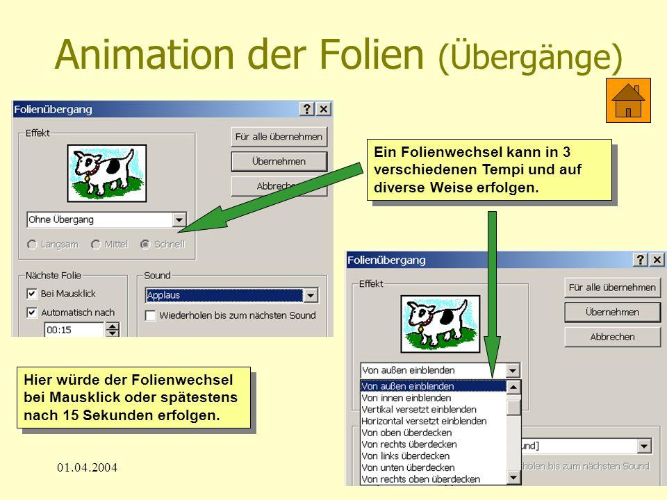 01.04.200416 Animation der Folien (Übergänge) Hier würde der Folienwechsel bei Mausklick oder spätestens nach 15 Sekunden erfolgen. Ein Folienwechsel