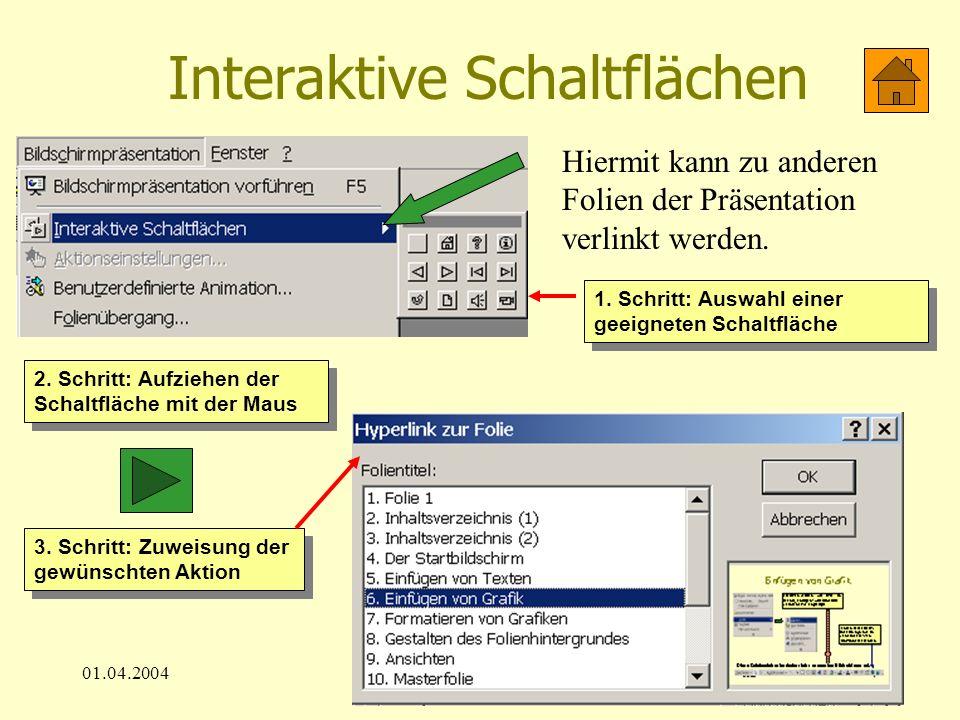 01.04.200417 Interaktive Schaltflächen Hiermit kann zu anderen Folien der Präsentation verlinkt werden. 1. Schritt: Auswahl einer geeigneten Schaltflä