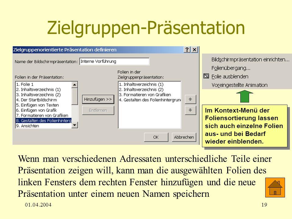 01.04.200419 Zielgruppen-Präsentation Wenn man verschiedenen Adressaten unterschiedliche Teile einer Präsentation zeigen will, kann man die ausgewählt
