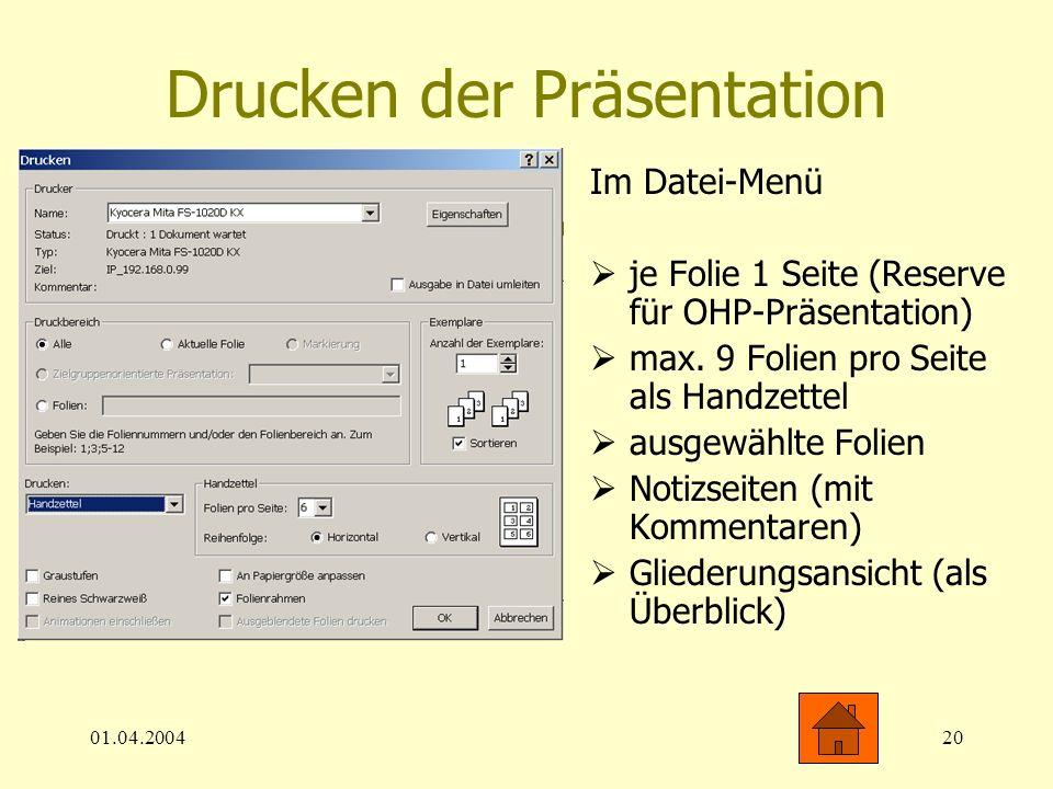 01.04.200420 Drucken der Präsentation Im Datei-Menü je Folie 1 Seite (Reserve für OHP-Präsentation) max. 9 Folien pro Seite als Handzettel ausgewählte