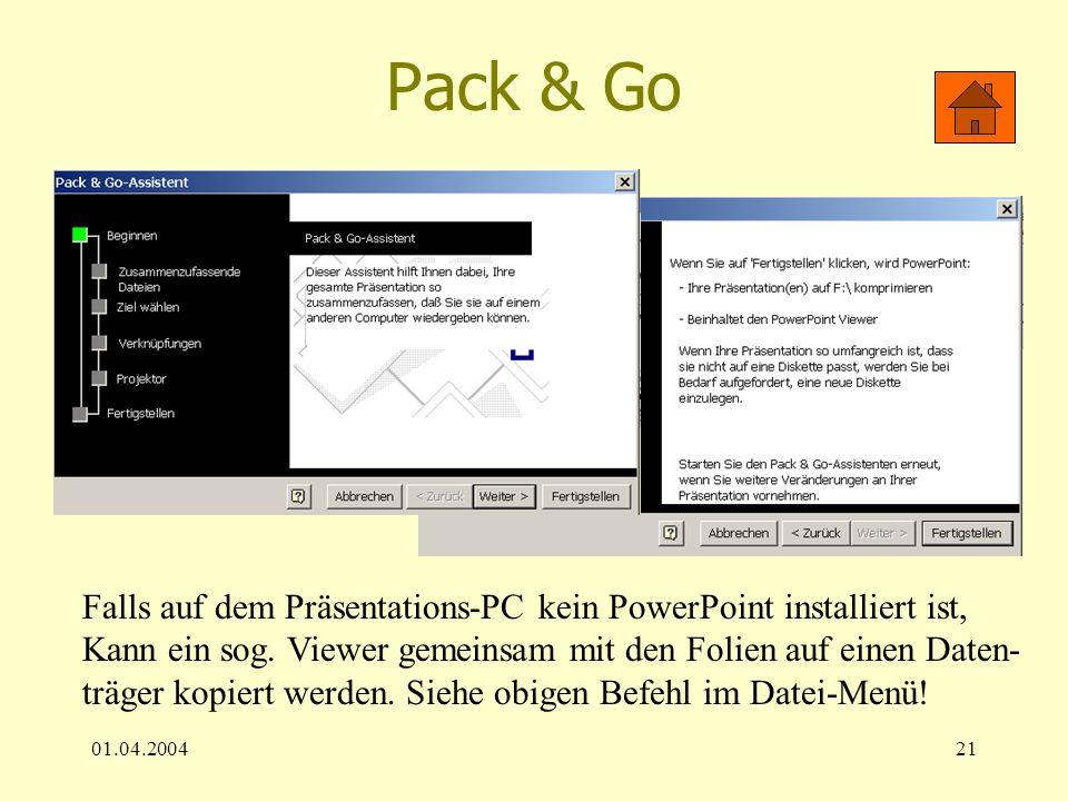 01.04.200421 Pack & Go Falls auf dem Präsentations-PC kein PowerPoint installiert ist, Kann ein sog. Viewer gemeinsam mit den Folien auf einen Daten-