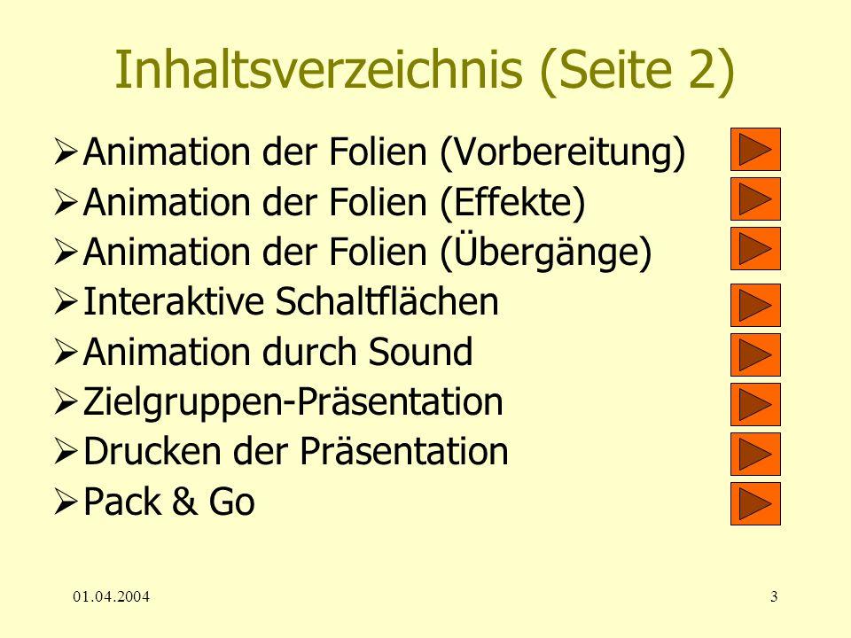01.04.20043 Inhaltsverzeichnis (Seite 2) Animation der Folien (Vorbereitung) Animation der Folien (Effekte) Animation der Folien (Übergänge) Interakti