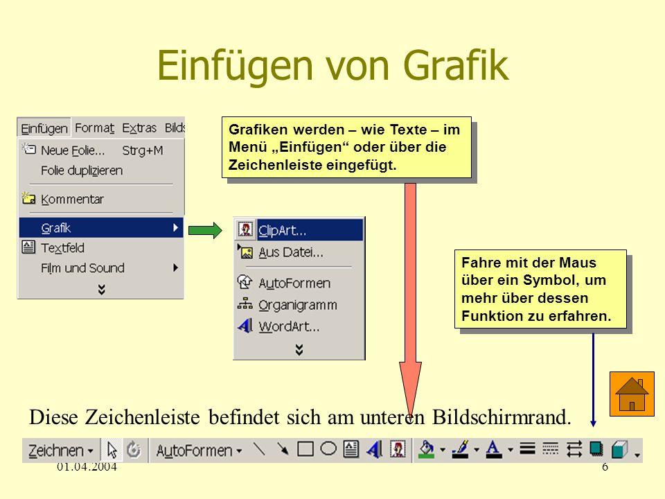 01.04.20046 Einfügen von Grafik Grafiken werden – wie Texte – im Menü Einfügen oder über die Zeichenleiste eingefügt. Diese Zeichenleiste befindet sic