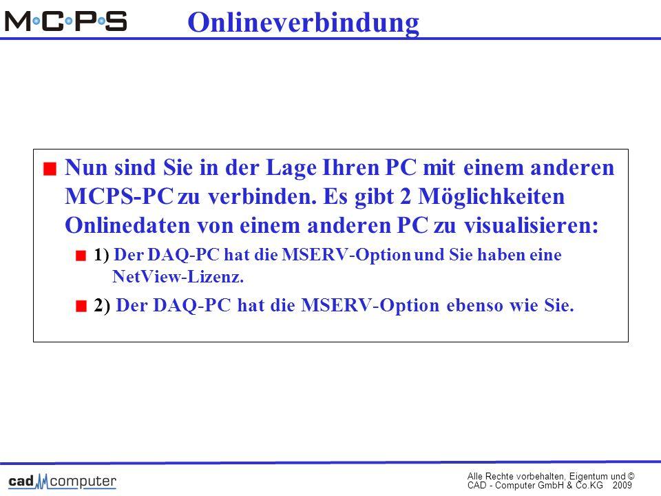 Alle Rechte vorbehalten, Eigentum und © CAD - Computer GmbH & Co.KG 2009 Onlineverbindung Nun sind Sie in der Lage Ihren PC mit einem anderen MCPS-PC zu verbinden.