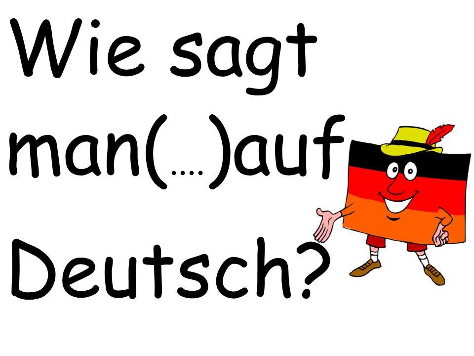 Wie sagt man(.... )auf Deutsch?