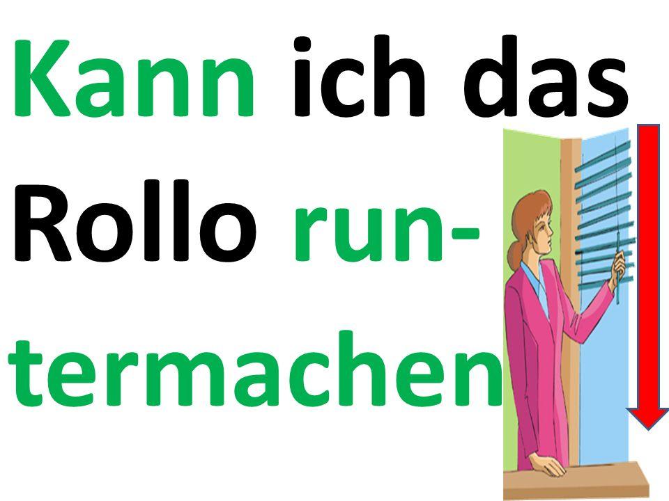 Kann ich das Rollo run- termachen ?