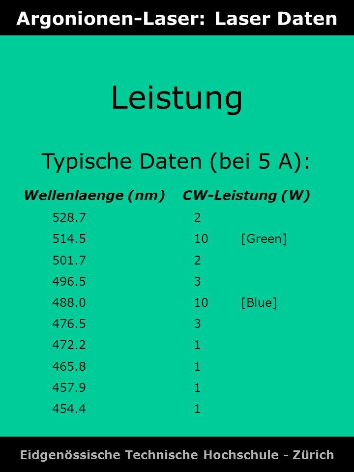 Argonionen-Laser: Laser Daten Eidgenössische Technische Hochschule - Zürich Leistung Typische Daten (bei 5 A): Wellenlaenge (nm) CW-Leistung (W) 528.7