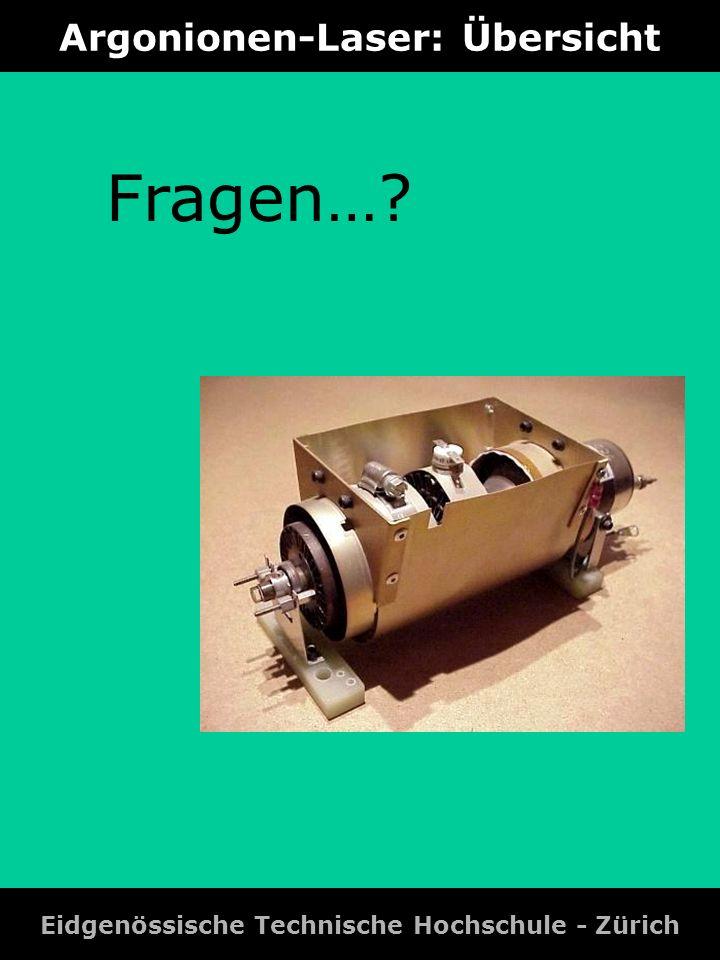 Argonionen-Laser: Übersicht Eidgenössische Technische Hochschule - Zürich Fragen…?