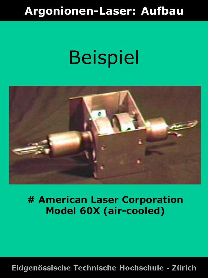 Argonionen-Laser: Laser Daten Eidgenössische Technische Hochschule - Zürich Leistung Typische Daten (bei 5 A): Wellenlaenge (nm) CW-Leistung (W) 528.72 514.510[Green] 501.72 496.53 488.010[Blue] 476.53 472.21 465.81 457.91 454.41