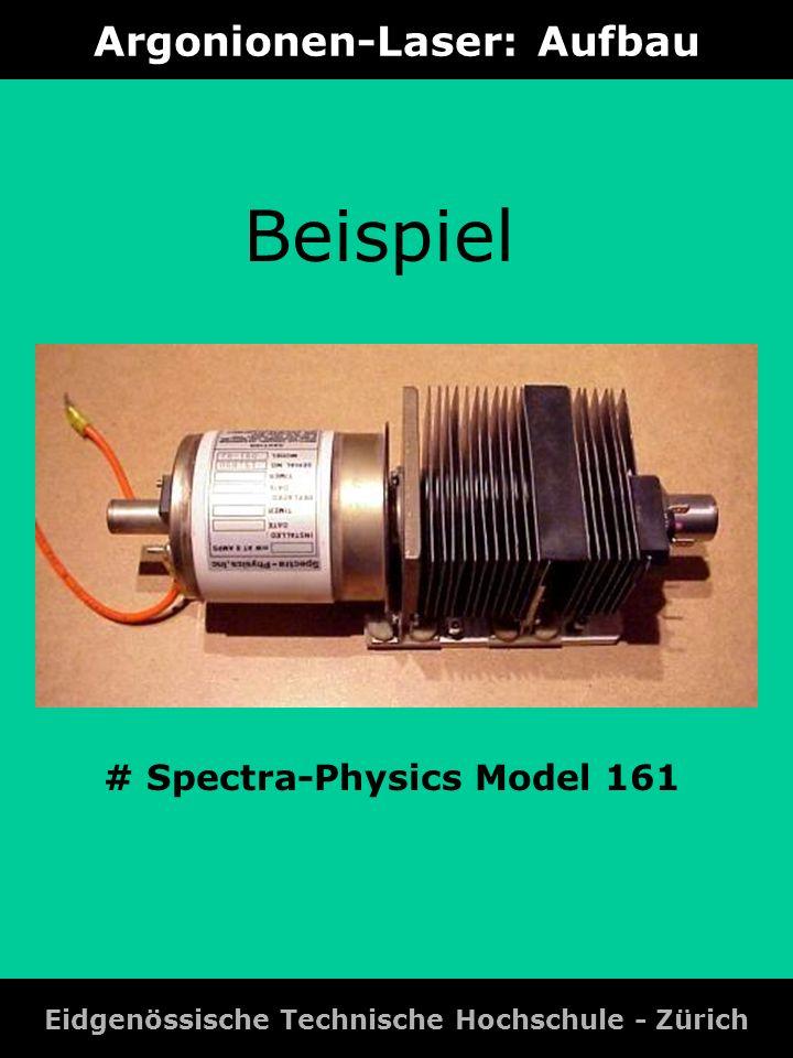 Argonionen-Laser: Aufbau Eidgenössische Technische Hochschule - Zürich # Spectra-Physics Model 161 Beispiel