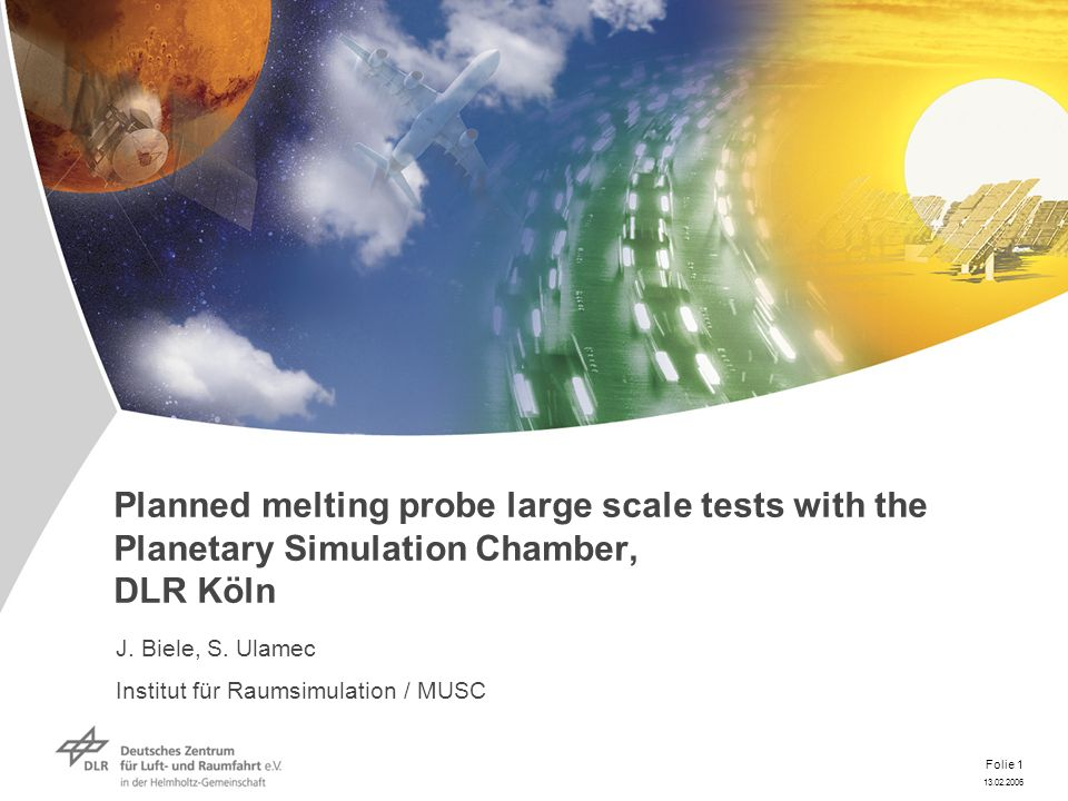13.02.2006 Folie 1 Planned melting probe large scale tests with the Planetary Simulation Chamber, DLR Köln J.