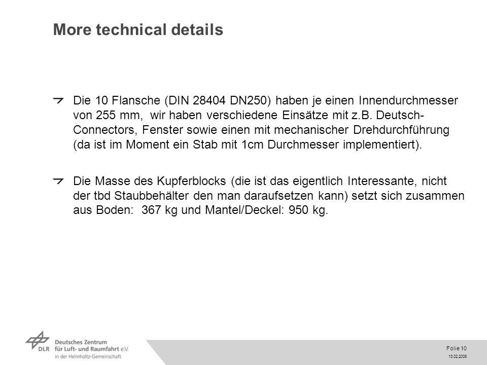 13.02.2006 Folie 10 More technical details Die 10 Flansche (DIN 28404 DN250) haben je einen Innendurchmesser von 255 mm, wir haben verschiedene Einsätze mit z.B.