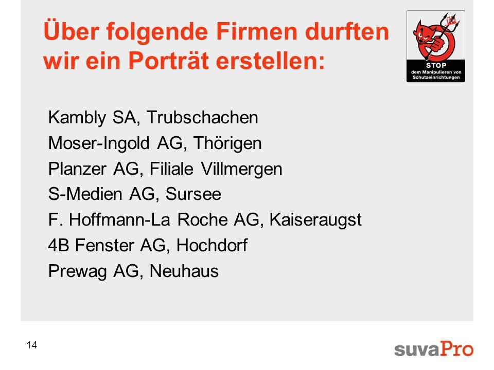 14 Über folgende Firmen durften wir ein Porträt erstellen: Kambly SA, Trubschachen Moser-Ingold AG, Thörigen Planzer AG, Filiale Villmergen S-Medien A