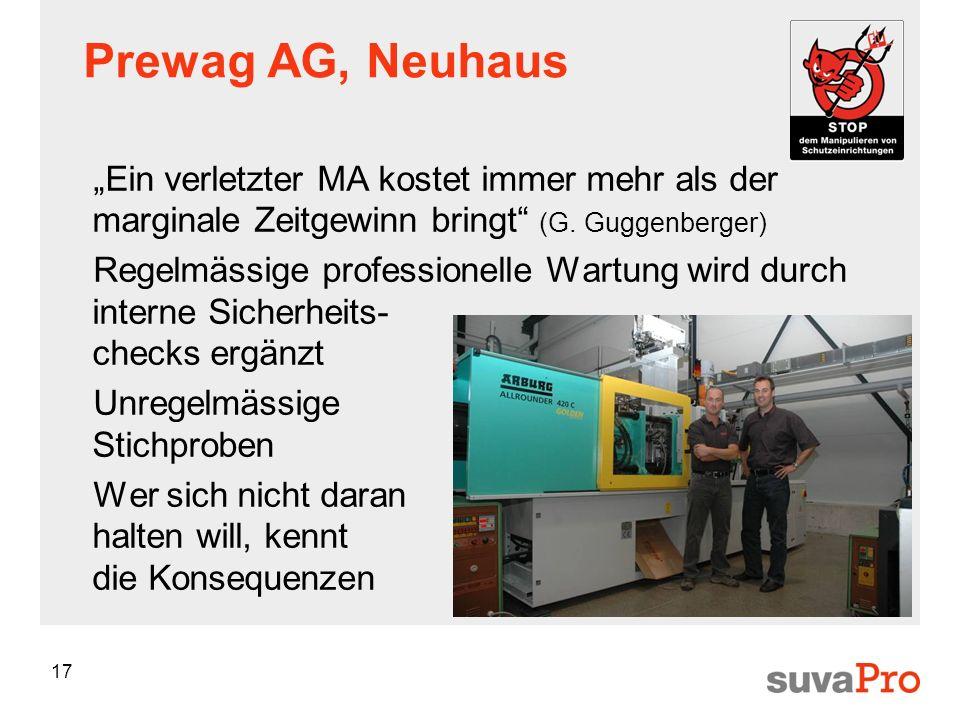 17 Prewag AG, Neuhaus Ein verletzter MA kostet immer mehr als der marginale Zeitgewinn bringt (G. Guggenberger) Regelmässige professionelle Wartung wi