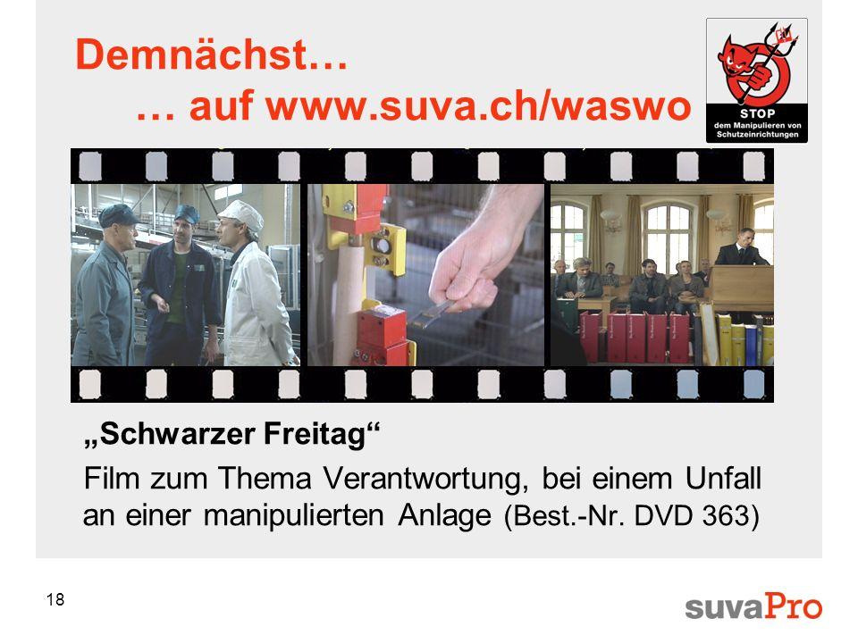 18 Demnächst… … auf www.suva.ch/waswo Schwarzer Freitag Film zum Thema Verantwortung, bei einem Unfall an einer manipulierten Anlage (Best.-Nr. DVD 36