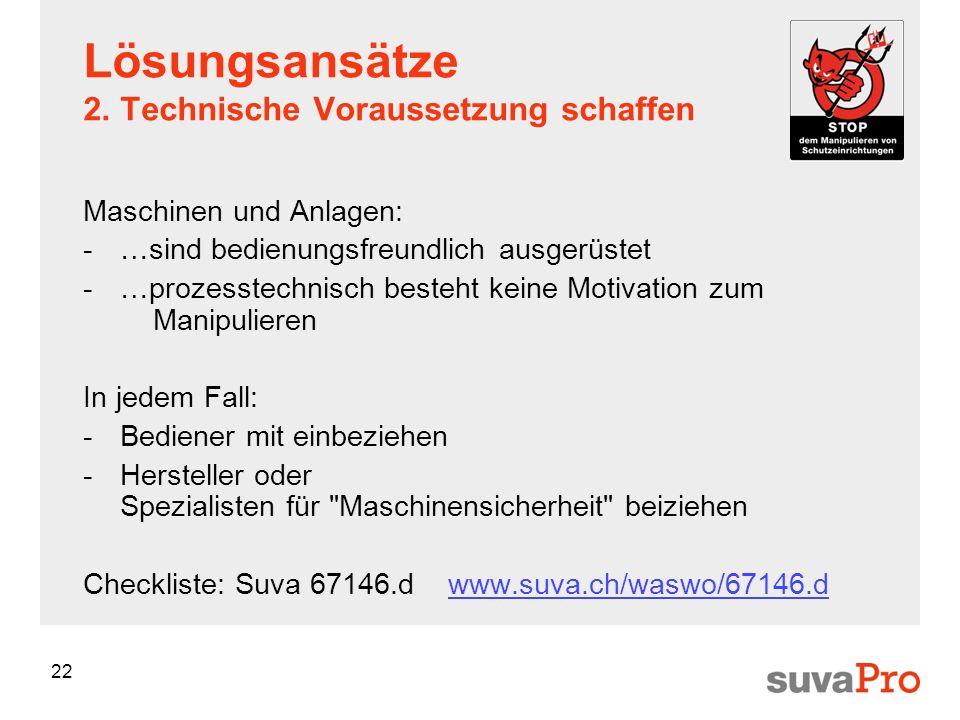 22 Lösungsansätze 2. Technische Voraussetzung schaffen Maschinen und Anlagen: -…sind bedienungsfreundlich ausgerüstet -…prozesstechnisch besteht keine