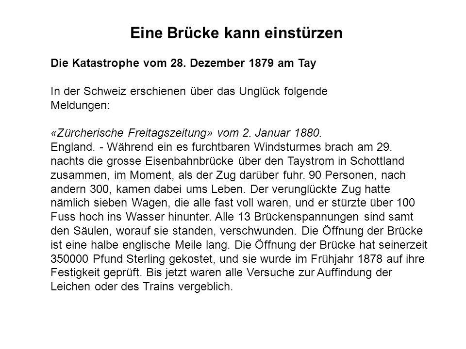 Eine Brücke kann einstürzen Die Katastrophe vom 28. Dezember 1879 am Tay In der Schweiz erschienen über das Unglück folgende Meldungen: «Zürcherische