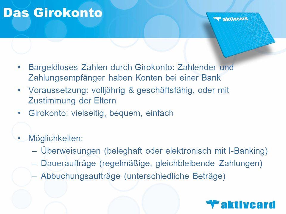 Das Girokonto Bargeldloses Zahlen durch Girokonto: Zahlender und Zahlungsempfänger haben Konten bei einer Bank Voraussetzung: volljährig & geschäftsfä