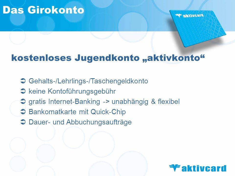 kostenloses Jugendkonto aktivkonto Das Girokonto Gehalts-/Lehrlings-/Taschengeldkonto keine Kontoführungsgebühr gratis Internet-Banking -> unabhängig