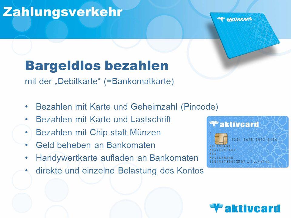 Zahlungsverkehr Bargeldlos bezahlen mit der Debitkarte (=Bankomatkarte) Bezahlen mit Karte und Geheimzahl (Pincode) Bezahlen mit Karte und Lastschrift