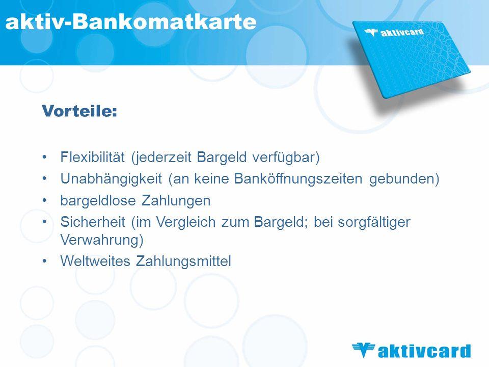 Vorteile: Flexibilität (jederzeit Bargeld verfügbar) Unabhängigkeit (an keine Banköffnungszeiten gebunden) bargeldlose Zahlungen Sicherheit (im Vergle