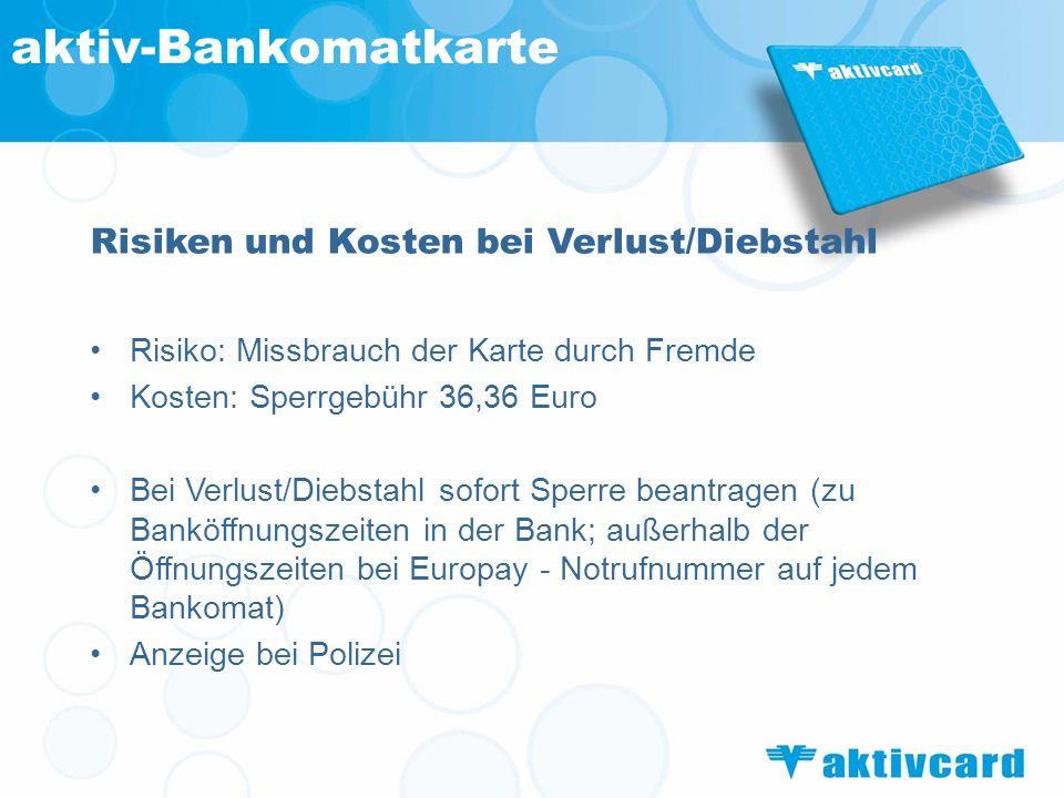Risiken und Kosten bei Verlust/Diebstahl Risiko: Missbrauch der Karte durch Fremde Kosten: Sperrgebühr 36,36 Euro Bei Verlust/Diebstahl sofort Sperre