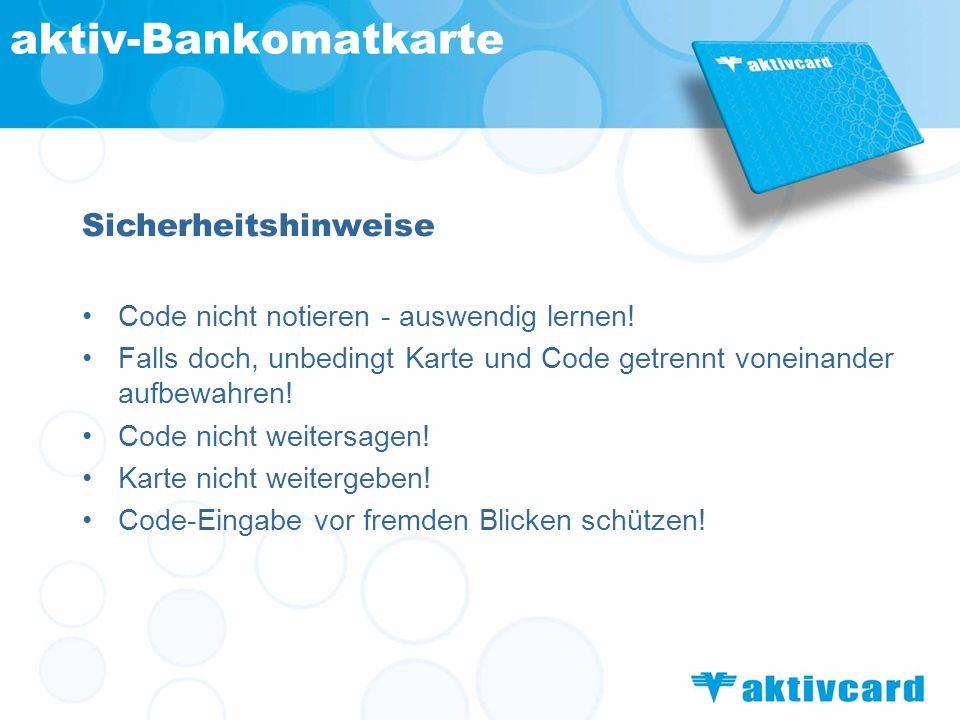 Sicherheitshinweise Code nicht notieren - auswendig lernen! Falls doch, unbedingt Karte und Code getrennt voneinander aufbewahren! Code nicht weitersa