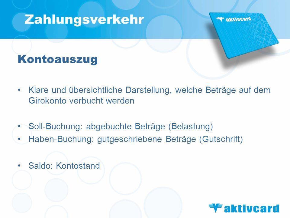 Zahlungsverkehr Kontoauszug Klare und übersichtliche Darstellung, welche Beträge auf dem Girokonto verbucht werden Soll-Buchung: abgebuchte Beträge (B