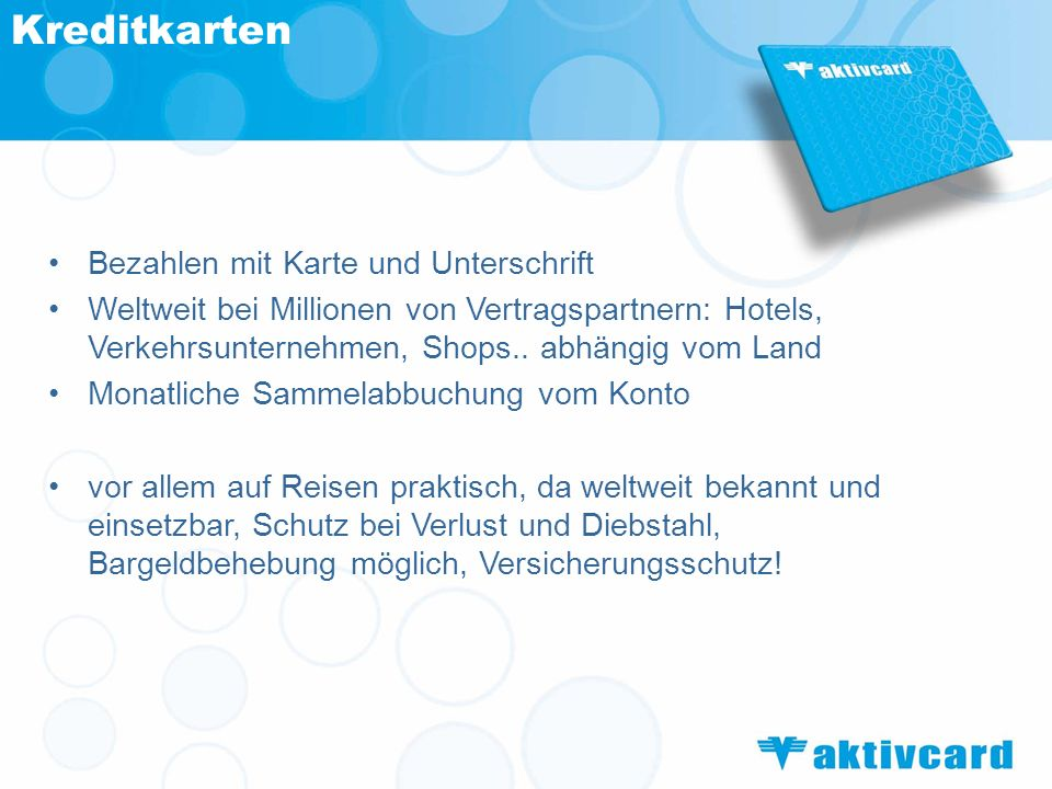 Kreditkarten Bezahlen mit Karte und Unterschrift Weltweit bei Millionen von Vertragspartnern: Hotels, Verkehrsunternehmen, Shops.. abhängig vom Land M