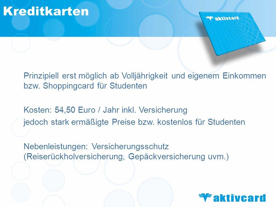 Kreditkarten Prinzipiell erst möglich ab Volljährigkeit und eigenem Einkommen bzw. Shoppingcard für Studenten Kosten: 54,50 Euro / Jahr inkl. Versiche