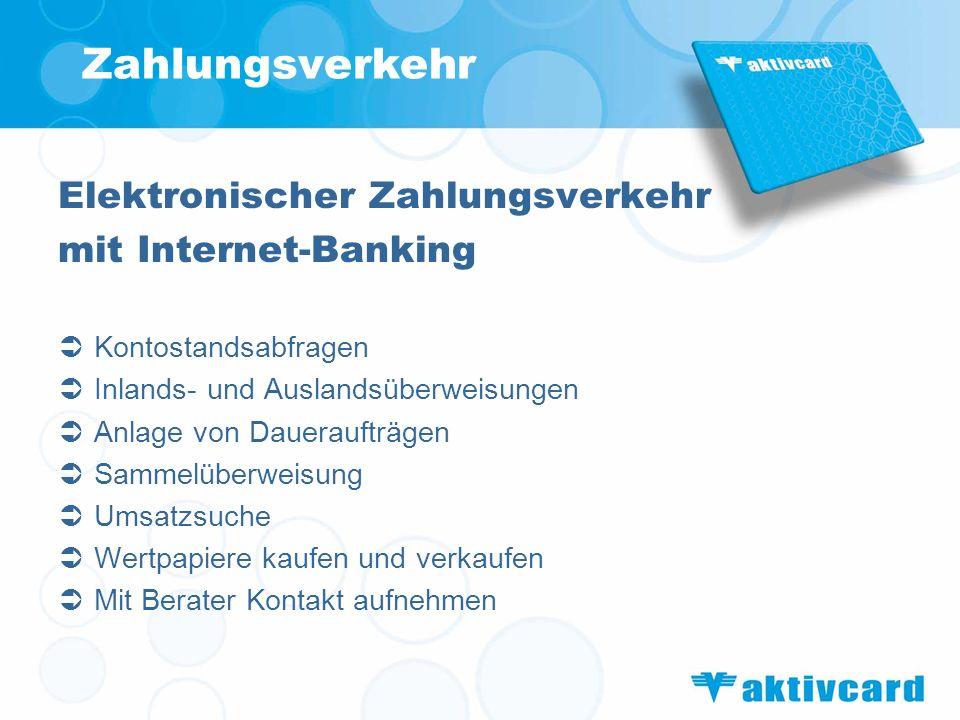Zahlungsverkehr Elektronischer Zahlungsverkehr mit Internet-Banking Kontostandsabfragen Inlands- und Auslandsüberweisungen Anlage von Daueraufträgen S