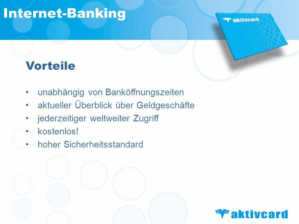 Internet-Banking Vorteile unabhängig von Banköffnungszeiten aktueller Überblick über Geldgeschäfte jederzeitiger weltweiter Zugriff kostenlos! hoher S