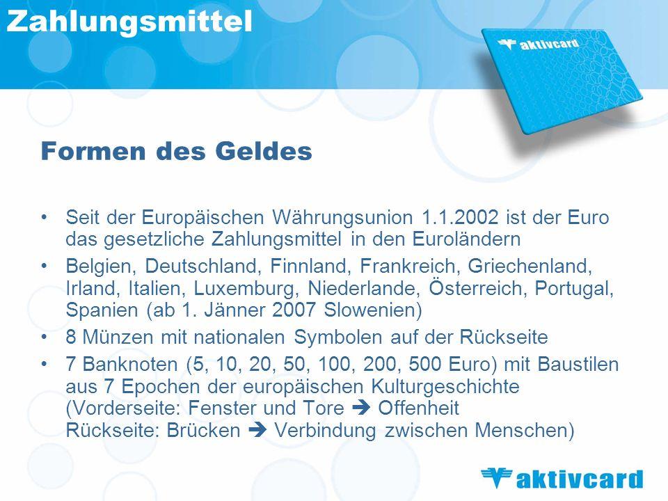 Zahlungsmittel Formen des Geldes Seit der Europäischen Währungsunion 1.1.2002 ist der Euro das gesetzliche Zahlungsmittel in den Euroländern Belgien,