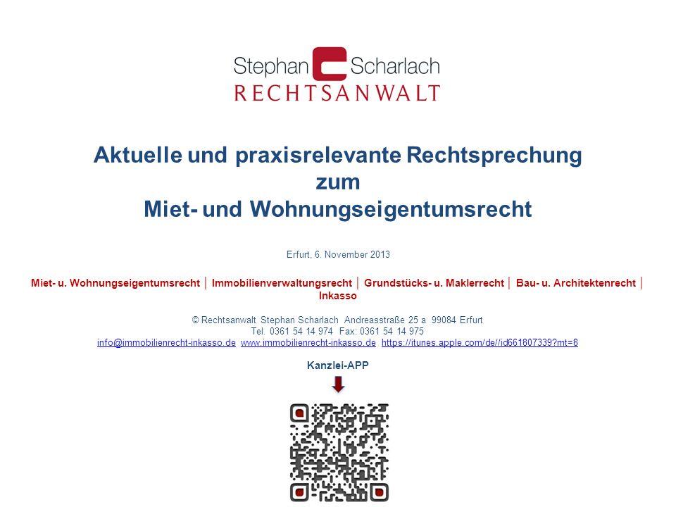 Aktuelle und praxisrelevante Rechtsprechung zum Miet- und Wohnungseigentumsrecht Erfurt, 6. November 2013 Miet- u. Wohnungseigentumsrecht Immobilienve
