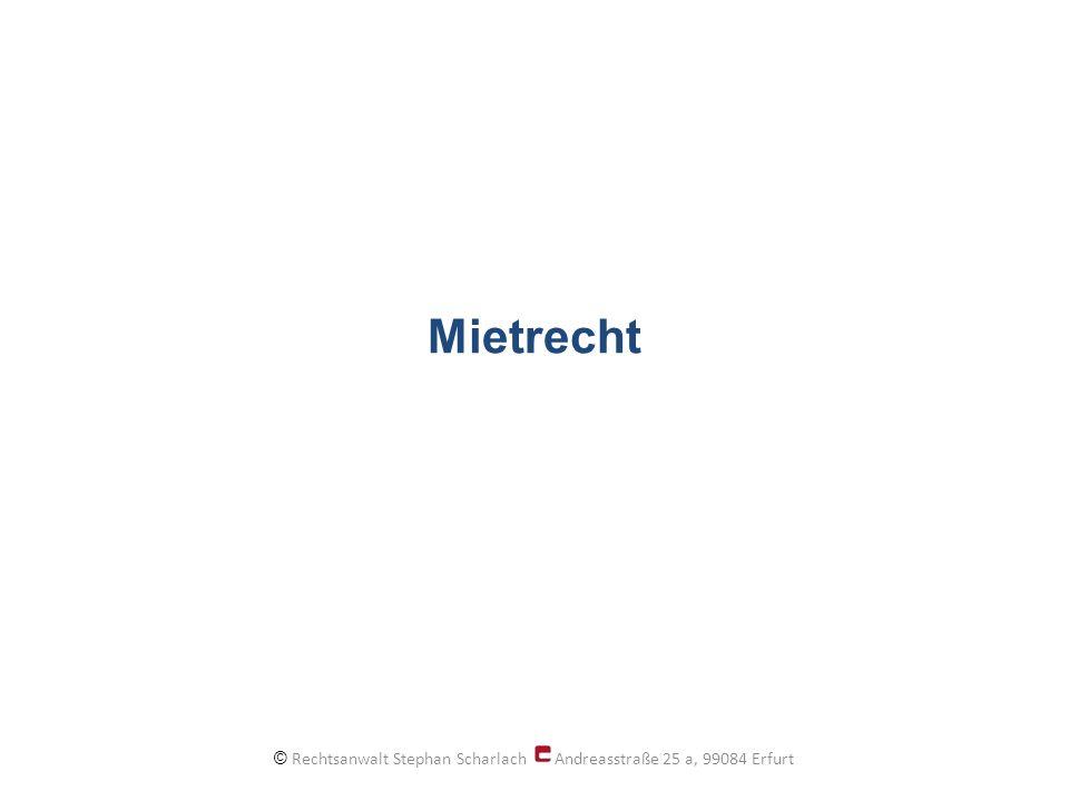 Mietrecht © Rechtsanwalt Stephan Scharlach Andreasstraße 25 a, 99084 Erfurt