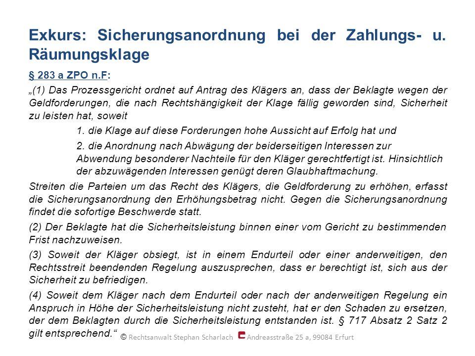 Exkurs: Sicherungsanordnung bei der Zahlungs- u. Räumungsklage § 283 a ZPO n.F: (1) Das Prozessgericht ordnet auf Antrag des Klägers an, dass der Bekl