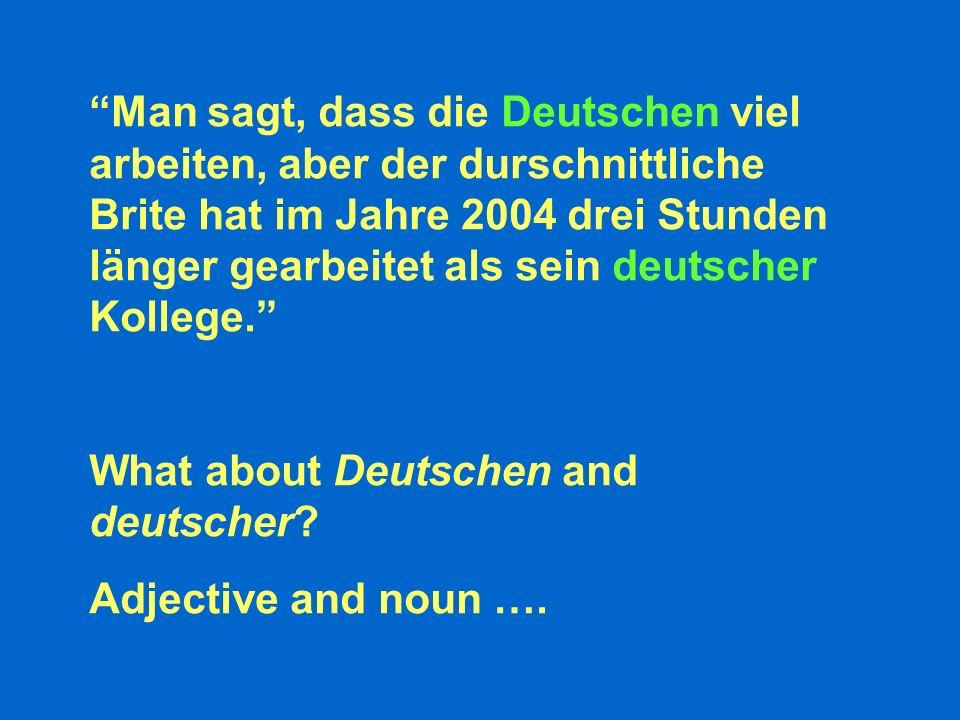 Man sagt, dass die Deutschen viel arbeiten, aber der durschnittliche Brite hat im Jahre 2004 drei Stunden länger gearbeitet als sein deutscher Kollege