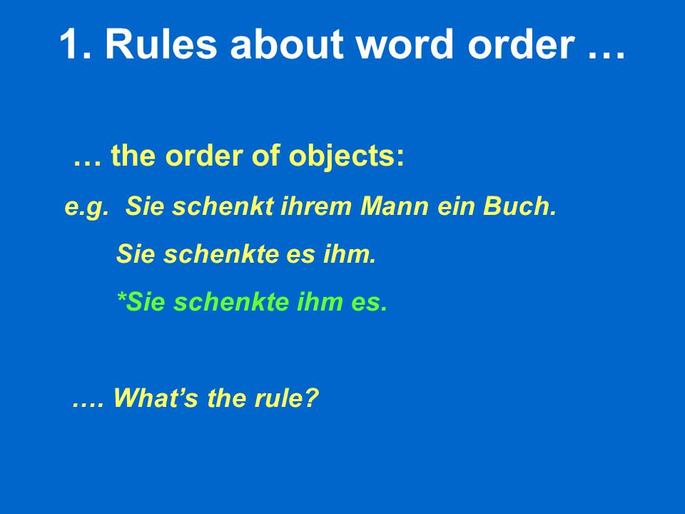 1. Rules about word order … … the order of objects: e.g.