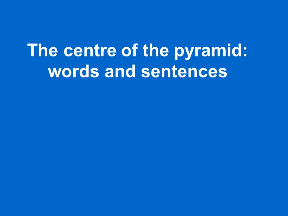 The centre of the pyramid: words and sentences